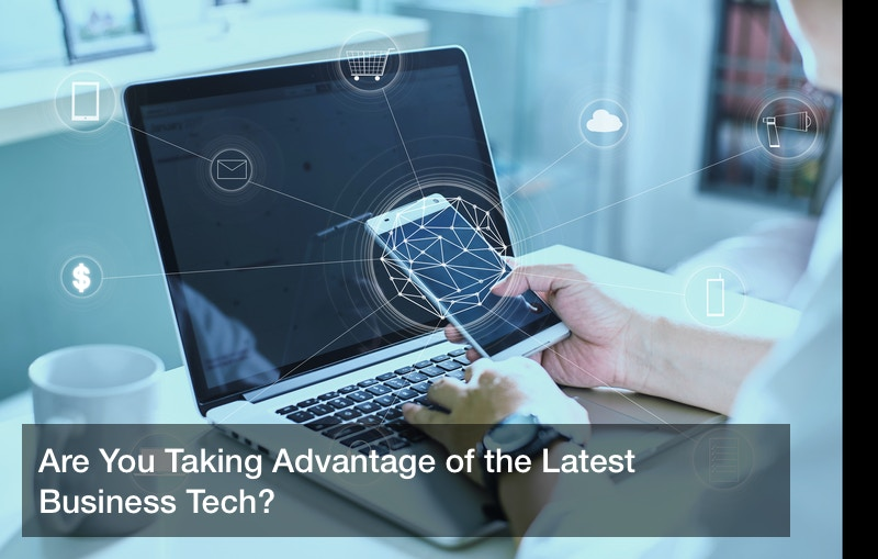 Are You Taking Advantage of the Latest Business Tech?